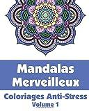 Mandalas Merveilleux - Coloriages Anti-Stress (Volume 1)...