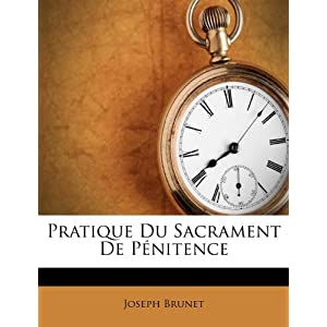 Pratique Du Sacrament De Pénitence (French Edition): Joseph Brunet