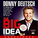 The Big Idea: How to Make Your Entrepreneurial Dreams Come True, From the Aha Moment to Your First Million Audiobook by Donny Deutsch Narrated by Donny Deutsch