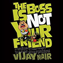 The Boss Is Not Your Friend (       UNABRIDGED) by Vijay Nair Narrated by Merrill Sequeira