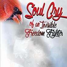 Soul Cry of an Invisible Freedom Fighter: Autobiographical Narrative & Poetic Prose of This Continued Struggle Toward Black Liberation Audiobook by  ORIT Narrated by  ORIT