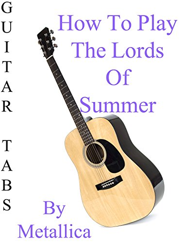 How To Play The Lords Of Summer By Metallica - Guitar Tabs