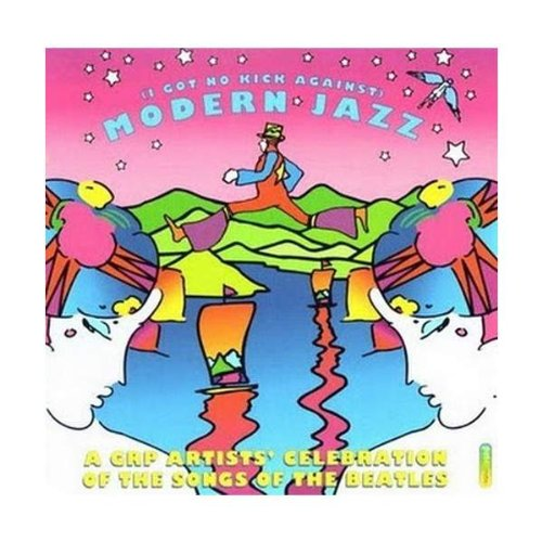 (I got no kick against) modern jazz-A GRP artists' celebration of songs of the Beatles (1995, v.a.) by Beatles