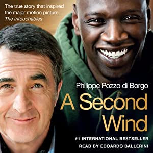 A Second Wind: The True Story that Inspired the Motion Picture 'The Intouchables' | [Philippe Pozzo di Borgo]