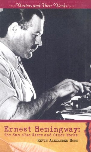Ernest Hemingway: The Sun Also Rises and Other Works (Writers and Their Works)