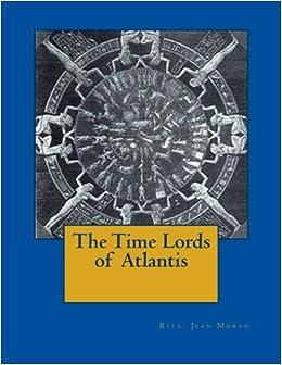 The Time Lords of Atlantis: Rita Jean Moran: 9781494236885: Amazon.com