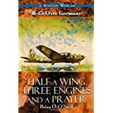 Half a Wing, Three Engines and a Prayer: B-17s over Germany ~ Brian D. O'Neill