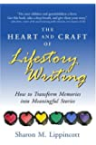 The Heart and Craft of Lifestory Writing: How to Transform Memories Into Meaningful Stories