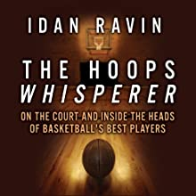 The Hoops Whisperer: On the Court and Inside the Heads of Basketball's Best Players (       UNABRIDGED) by Idan Ravin Narrated by Sean Pratt