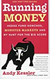 Running Money: Hedge Fund Honchos, Monster Markets and My Hunt for the Big Score (0060740655) by Andy Kessler