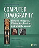 Computed Tomography: Physical Principles, Clinical Applications, and Quality Control, 3e (CONTEMPORARY IMAGING TECHNIQUES)