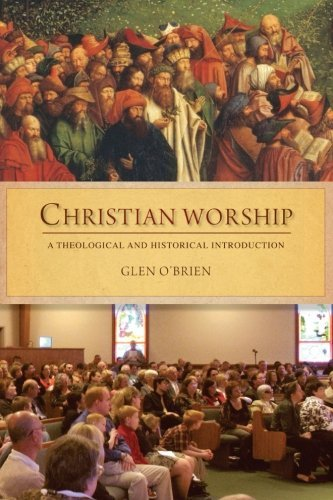 Christian Worship: A Theological and Historical Introduction