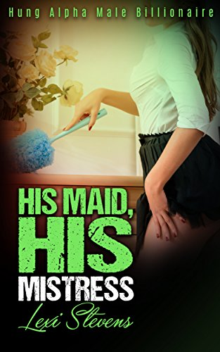 His Maid, His Mistress: Hung Alpha Male Billionaire