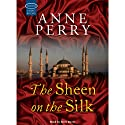 The Sheen on the Silk (       UNABRIDGED) by Anne Perry Narrated by Anne Dover