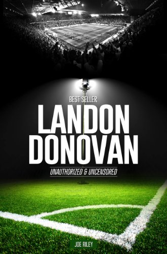 Joe Riley - Landon Donovan - Soccer Unauthorized & Uncensored (All Ages Deluxe Edition with Videos)