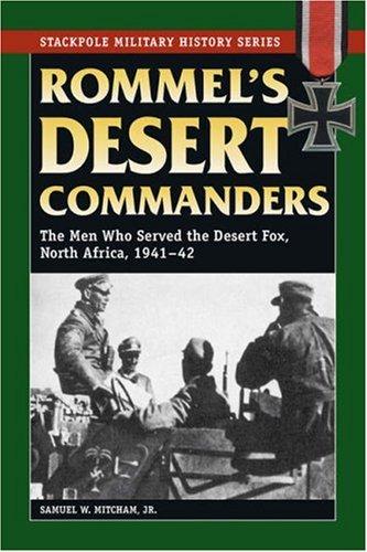 Rommel's Desert Commanders: The Men Who Served the Desert Fox, North Africa, 1941-42 (Stackpole Military History Series)
