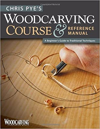 Chris Pye's Woodcarving Course & Reference Manual: A Beginner's Guide to Traditional Techniques (Woodcarving Illustrated Books) written by Chris Pye