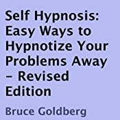 Self Hypnosis: Easy Ways to Hypnotize Your Problems Away, Revised Edition | [Bruce Goldberg]