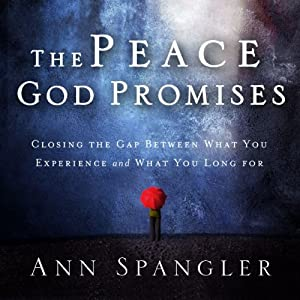 The Peace God Promises: Closing the Gap Between What You Experience and What You Long For | [Ann Spangler]