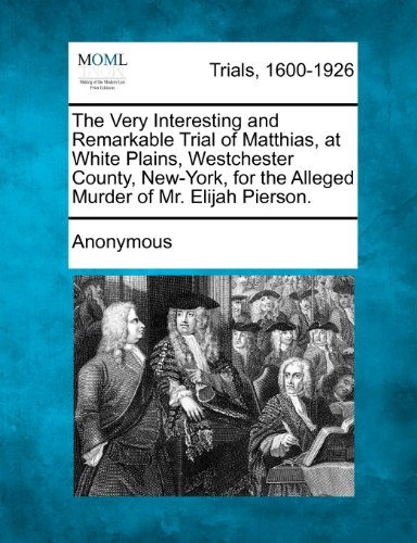 The Very Interesting and Remarkable Trial of Matthias, at White Plains, Westchester County, New-York, for the Alleged Murder of Mr. Elijah Pierson. (White Plains New York compare prices)