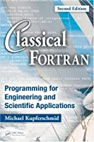 Classical Fortran: Programming for Engineering and Scientific Applications, 2nd Edition