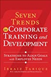 img - for Seven Trends in Corporate Training and Development: Strategies to Align Goals with Employee Needs (FT Press Human Resources) book / textbook / text book