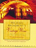 Michael Broadbent's Vintage Wine: 50 Years of Tasting the World's Finest Wines