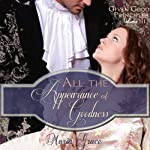 All the Appearance of Goodness: Given Good Principles, Book 3 (       UNABRIDGED) by Maria Grace Narrated by Pearl Hewitt