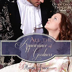 All the Appearance of Goodness: Given Good Principles, Book 3 | [Maria Grace]