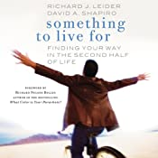 Something to Live For: Finding Your Way in the Second Half of Life | [Richard J. Leider, David A. Shapiro]
