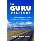 The Guru Delivery: An Unusually Practical Guide to Spiritual Enlightment ~ Douglas Boter