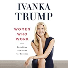 Women Who Work: Rewriting the Rules for Success Audiobook by Ivanka Trump Narrated by Kathleen McInerney, Ivanka Trump