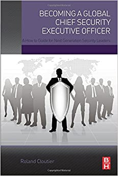 Becoming A Global Chief Security Executive Officer: A How To Guide For Next Generation Security Leaders