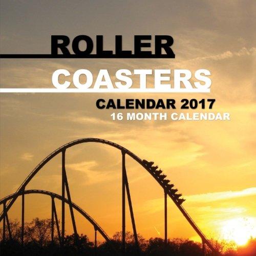 Roller Coasters Calendar 2017: 16 Month Calendar
