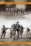 img - for When the Whistle Blows: The Story of the Footballers' Battalion in the Great War book / textbook / text book