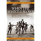 When the Whistle Blows: The Story of the Footballers' Battalion in the Great Warby Andrew Riddoch
