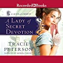 A Lady of Secret Devotion Audiobook by Tracie Peterson Narrated by Barbara Caruso, Aimee Lilly