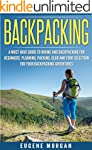 Backpacking: A Must Have Guide to Hik...