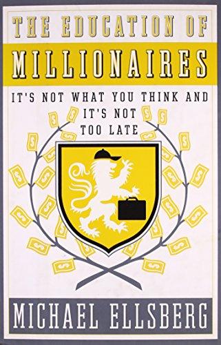 Buchseite und Rezensionen zu 'The Education of Millionaires: It's Not What You Think and It's Not Too Late (Portfolio)' von Michael Ellsberg