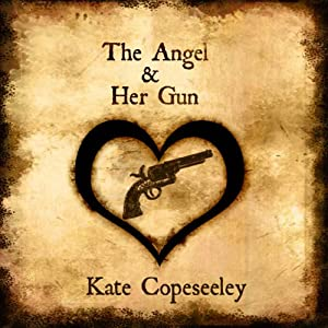 The Angel and Her Gun: Angelic Agents Series, Book 1 | [Kate Copeseeley]