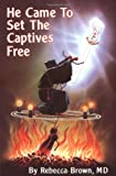 He Came To Set The Captives Free (0883683237) by Rebecca Brown