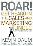img - for Roar! Get Heard in the Sales and Marketing Jungle: A Business Fable by Daum, Kevin 1st edition (2010) Hardcover book / textbook / text book