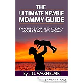 The Ultimate Newbie Mommy Guide: Everything You Need to Know About being a new Mommy (English Edition)