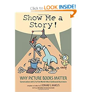 Show Me a Story!: Why Picture Books Matter: Conversations with 21 of the World's Most... by Leonard S. Marcus
