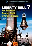 Liberty Bell 7: The Suborbital Mercury Flight of Virgil I. Grissom (Springer Praxis Books / Space Exploration)