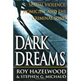 Dark Dreams: Sexual Violence, Homicide And The Criminal Mindby Roy Hazelwood