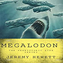 Megalodon: The Prehistoric Life Series, Book 1 | Livre audio Auteur(s) : Jeremy C. Hewett Narrateur(s) : Persephone Rose