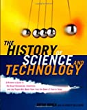 img - for The History of Science and Technology: A Browser's Guide to the Great Discoveries, Inventions, and the People Who MadeThem from the Dawn of Time to Today book / textbook / text book