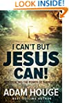 I Can't But Jesus Can: Experiencing t...