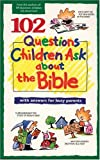 102 Questions Children Ask about the Bible (Questions Children Ask) (0842345701) by Veerman, David R.
